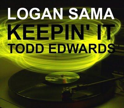DJ Logan Sama presents – Keepin it Todd Edwards (Mixtape)