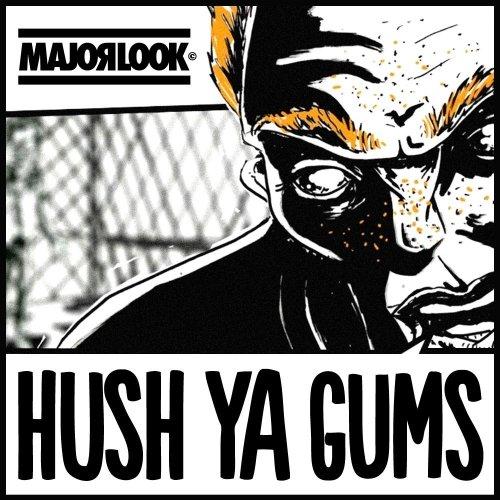 Major Look – Hush Ya Gums