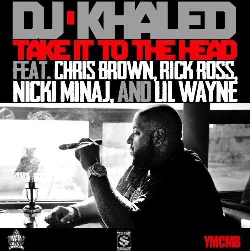 DJ Khaled ft. Chris Brown, Rick Ross, Nicki Minaj & Lil Wayne – Take It To The Head