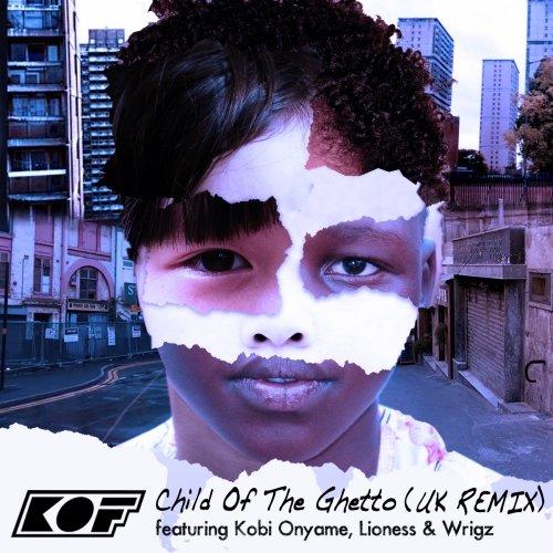 KOF – Child Of The Ghetto (UK Remix) ft. Kobi Onyame, Lioness & Wrigz