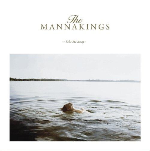 The Mannakings – Take Me Away