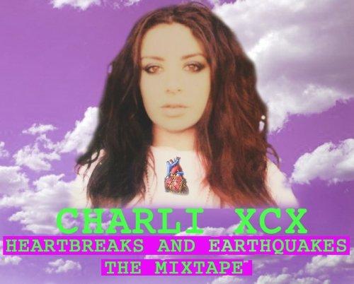 Charli XCX – Heartbreaks and Earthquakes (Mixtape)