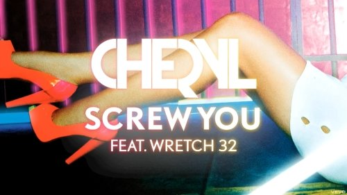 Cheryl – Screw You ft. Wretch 32