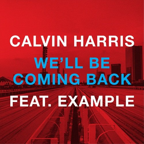 Calvin Harris – We'll Be Coming Back ft. Example (Video)