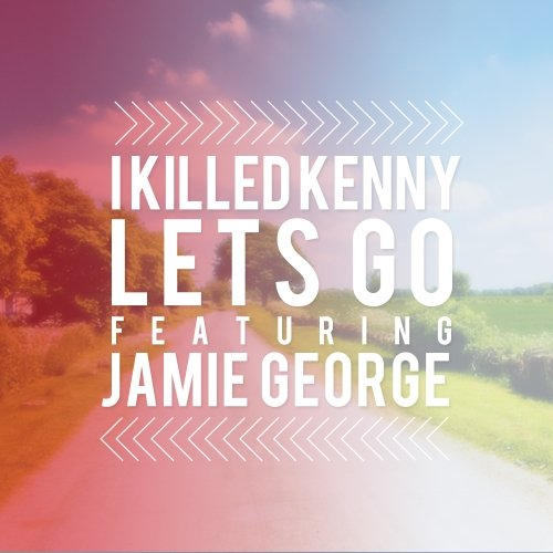 I Killed Kenny Featuring Jamie George – Lets Go