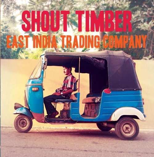 Shout Timber – East India Trading Company (Video)