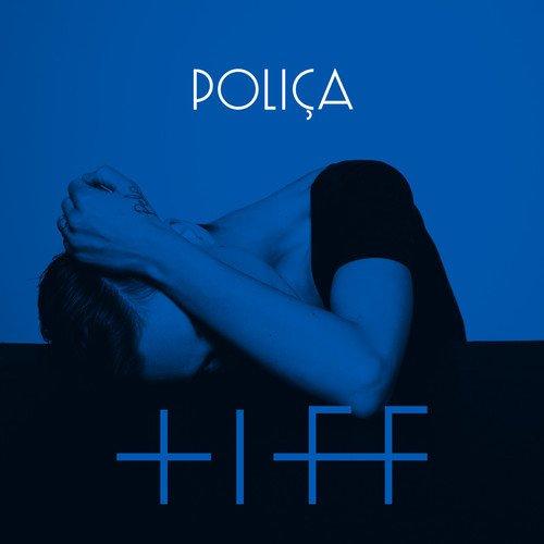 Poliça – Tiff feat. Justin Vernon