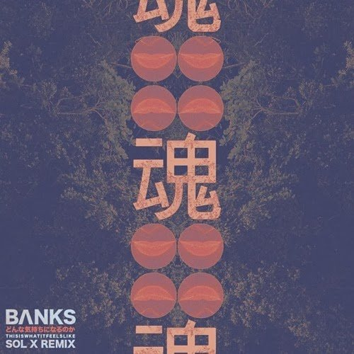 BANKS – This Is What It Feels Like (Sol X Remix)