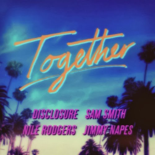 Sam Smith x Nile Rodgers x Disclosure x Jimmy Napes – Together