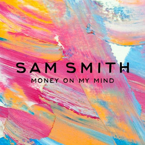 YOU NEED THIS IN YOUR LIFE #4: Sam Smith – Money on My Mind