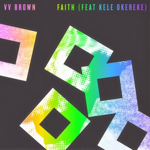 V V Brown – Faith (feat. Kele Okereke)