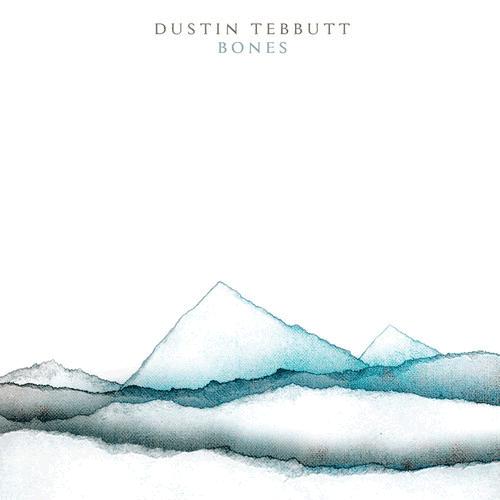Highly Recommended: Dustin Tebbutt – Bones EP