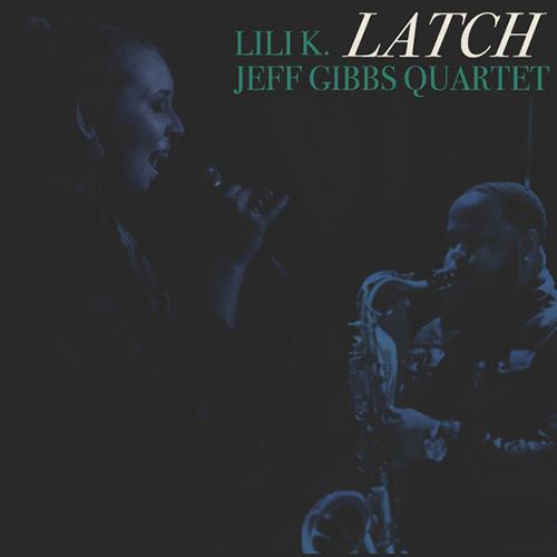 Jeff Gibbs Quartet and Lili K – Latch (Disclosure Cover)