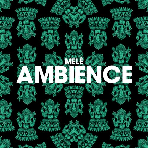 Melé – Ambience