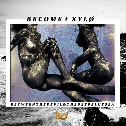 BECOME x XYLO – Between The Devil And The Deep Blue Sea