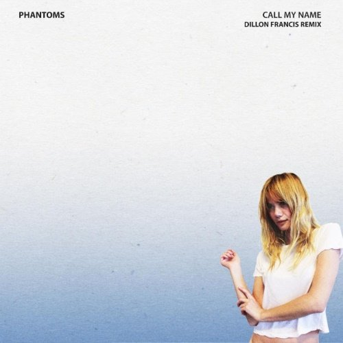 Phantoms – Call My Name (Dillon Francis Remix)