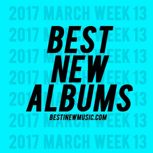 Best New Albums – Week 13 2017