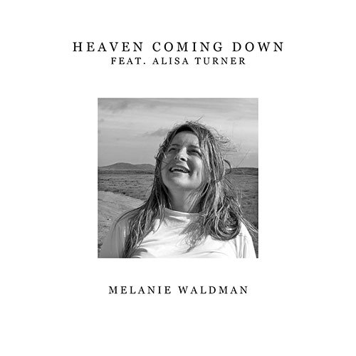 Melanie Waldman – Heaven Coming Down (Feat. Alisa Turner)