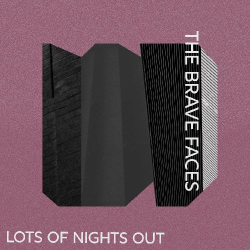 THE BRAVE FACES – Lots of Nights Out