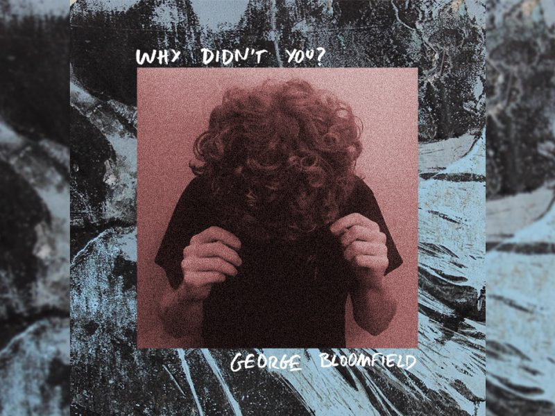 George Bloomfield – Why Didn't You? EP