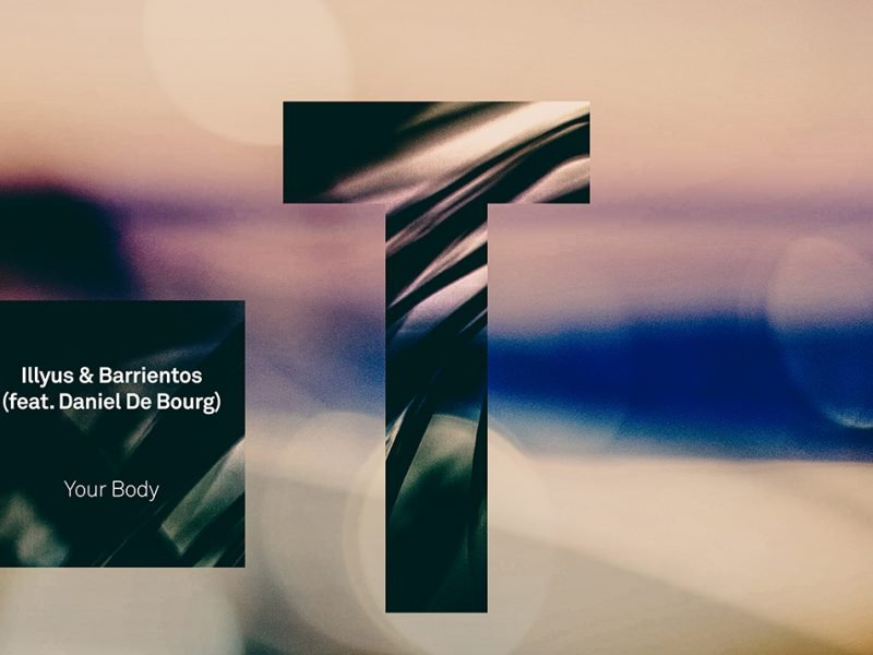 Illyus & Barrientos – Your Body (feat. Daniel De Bourg)